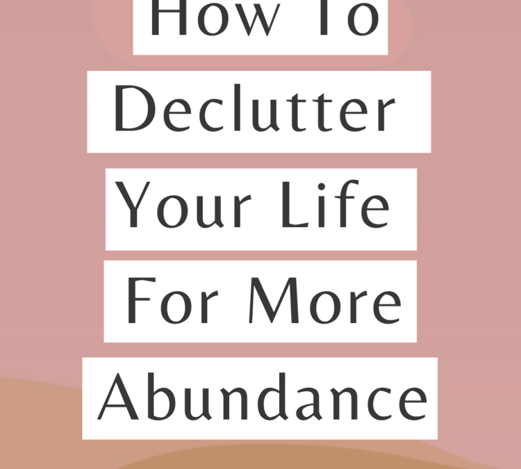 HOW TO DECLUTTER YOUR LIFE FOR MORE ABUNDANCE WITH MICHELLE SHINAGAWA